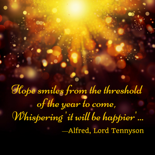 Hope smiles from the threshold of the year to come - Tennyson